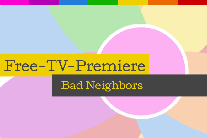 "Die Free-TV-Premiere ""Bad Neighbors"" läuft am 02.10.2016 bei RTL"